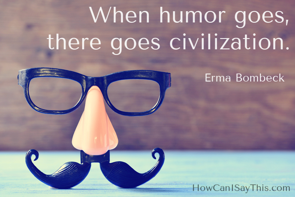 Erma Bombeck quote humor how can I say this podcast